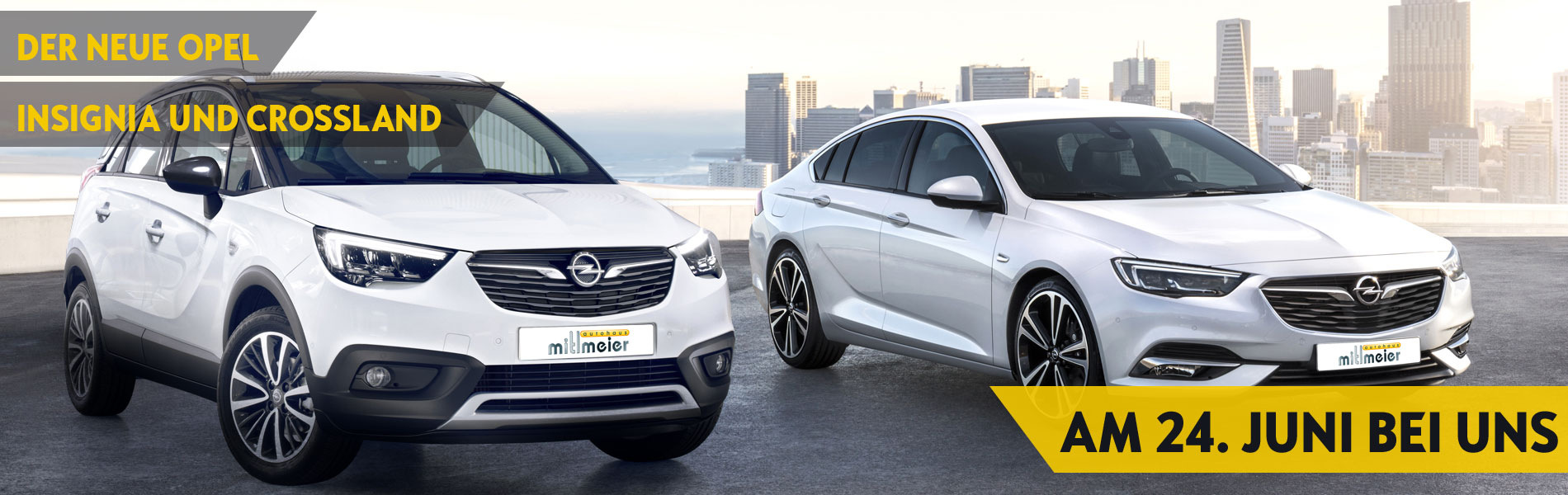 Der neue Opel Insignia und Crossland am 24 Juni beim Autohaus Mitlmeier